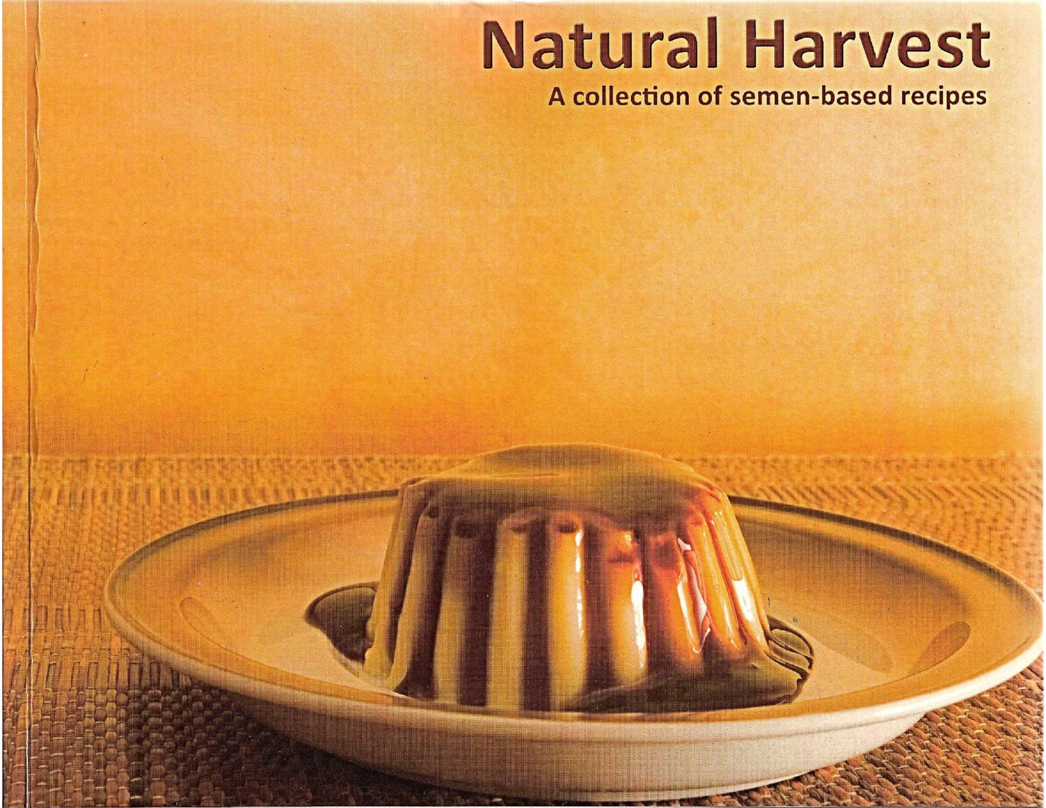 Natural harvest a collection of semen-based recipes