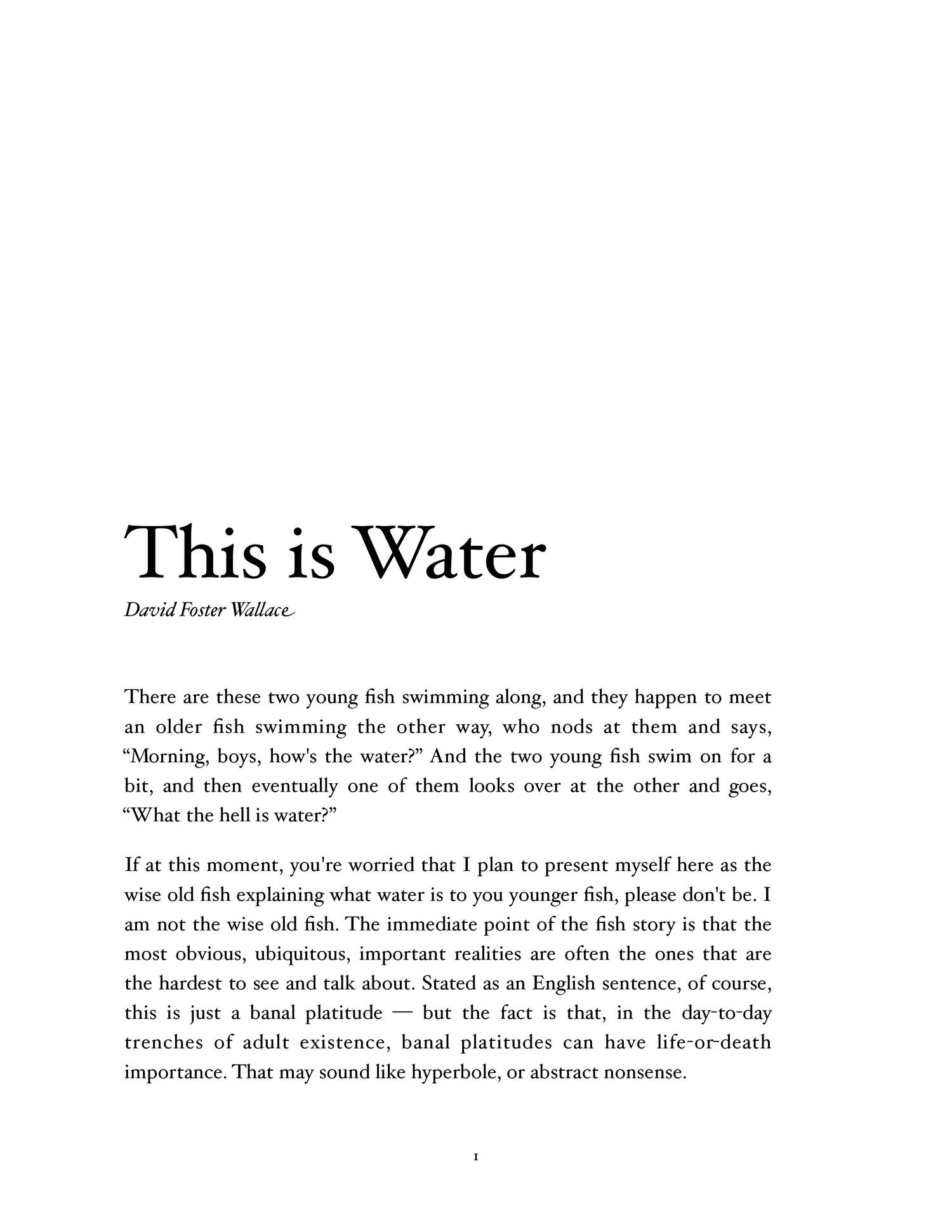 "this is water essay by david foster wallace David foster wallace proved with ""this is water"" that he is a master rhetorician in his own way his manner of speaking is down to earth and humble, but what he has to say is not the message that we should be conscious beings and not succumb to our default setting is a lesson that stays with the reader forever."