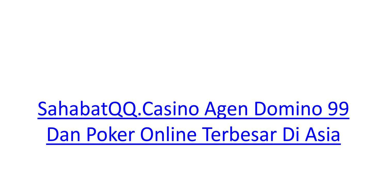 Sahabatqq Casino Agen Domino 99 Dan Poker Online Terbesar Di Asia Pptx Docdroid