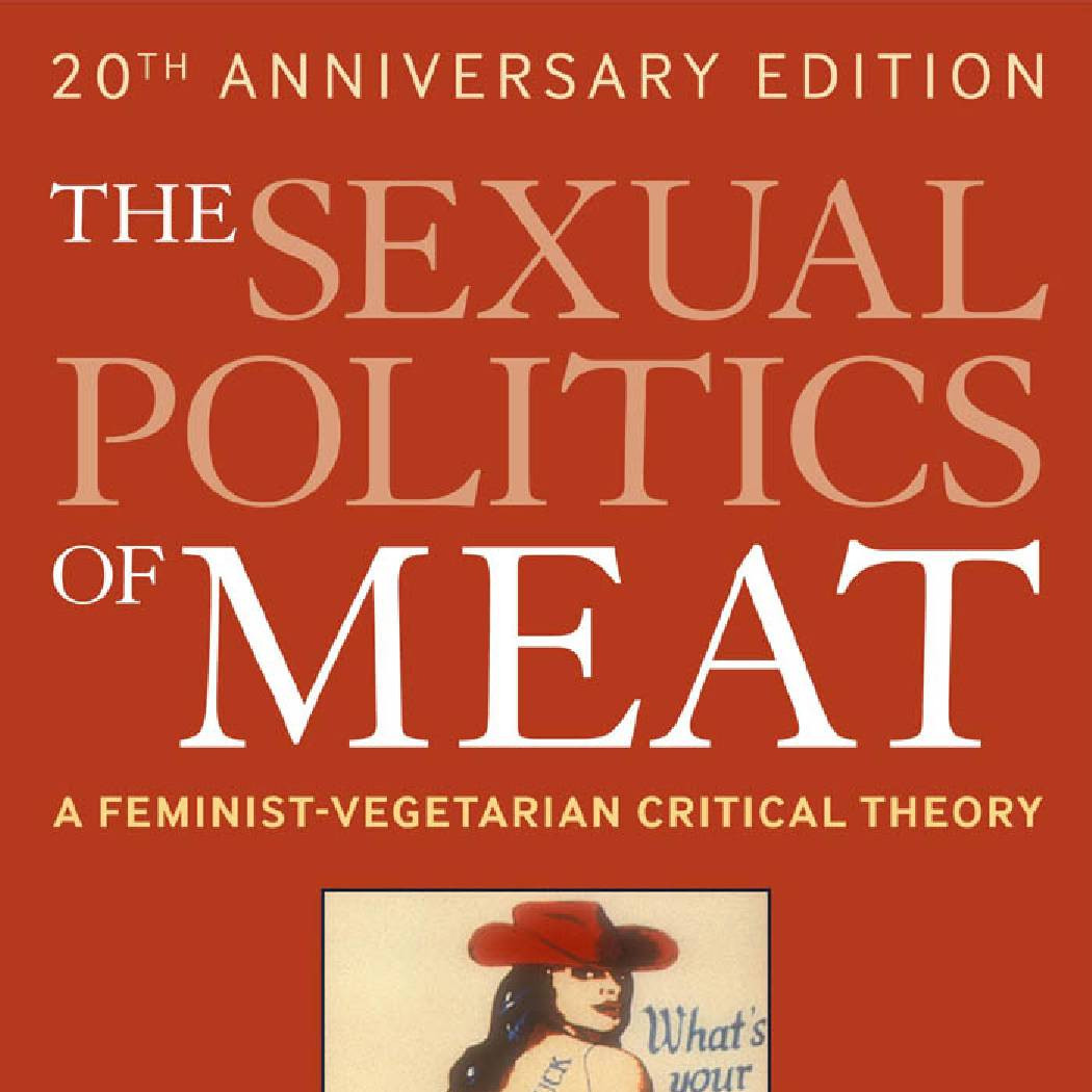 the sexual politics of meat a feministvegetarian critical theory