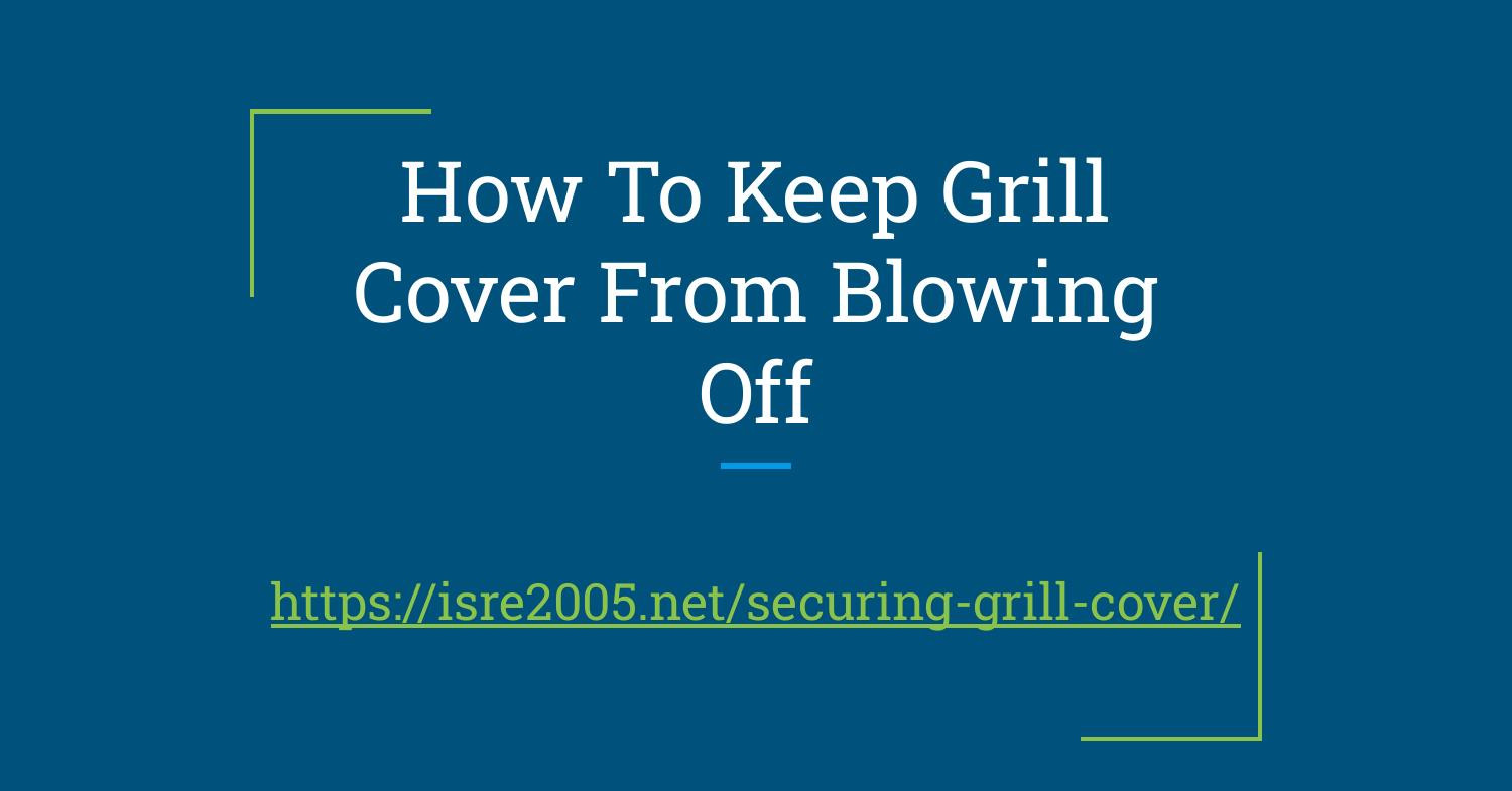 How To Keep Grill Cover From Blowing Off.pdf
