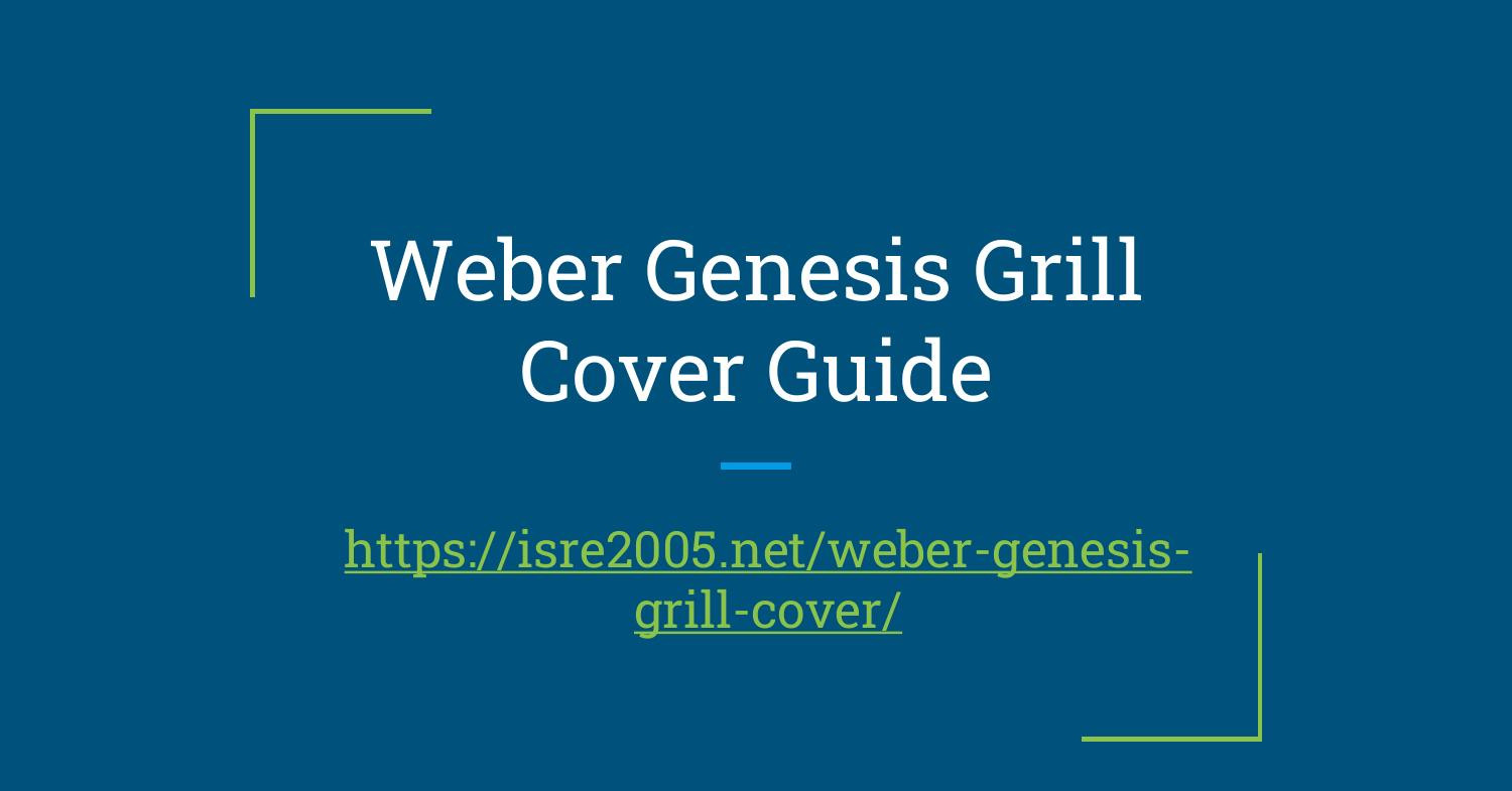 Weber Genesis Grill Cover Guide Presentation.pptx