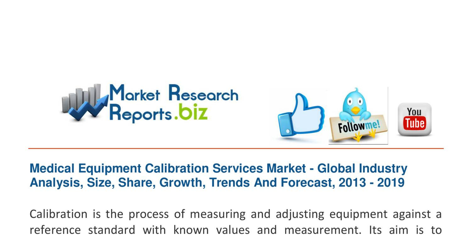 global calibration services market 2014 2018 London, 01 august 2014: technavio, the independent tech-focused global research firm, has published a report on the global calibration services market 2014-2018, which is expected to grow at a cagr of 655 percent during the forecast period of 2013-2018 calibration is an operation undertaken to compare the performance of a.